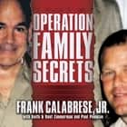 Operation Family Secrets - How a Mobster's Son and the FBI Brought Down Chicago's Murderous Crime Family audiobook by Frank Calabrese Jr., Paul Pompian, Keith Zimmerman,...