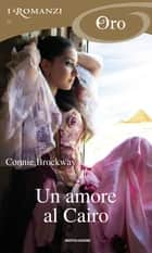 Un amore al Cairo (I Romanzi Oro) ebook by Connie Brockway, Milena Fiumali