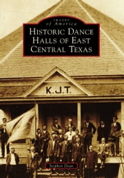 Historic Dance Halls of East Central Texas ebook by Stephen Dean