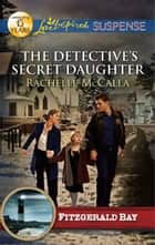 The Detective's Secret Daughter ebook by Rachelle McCalla