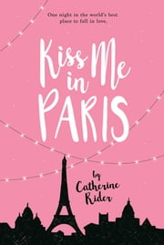 Kiss Me in Paris ebook by Catherine Rider