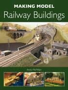 Making Model Railway Buildings ebook by Andy McMillan