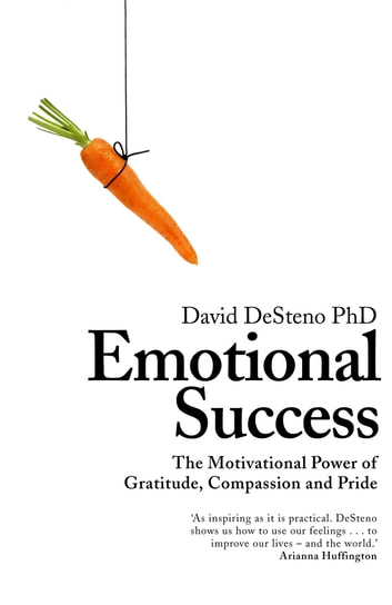 Emotional Success - The Motivational Power of Gratitude, Compassion and Pride eBook by David DeSteno