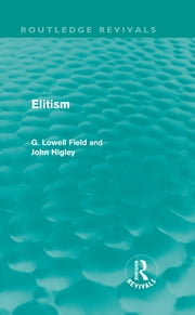 Elitism (Routledge Revivals) ebook by G. Lowell Field,John Higley