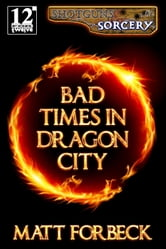 Bad Times in Dragon City ebook by Matt Forbeck