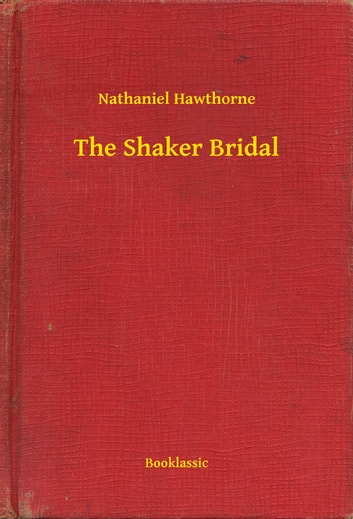 The Shaker Bridal ebook by Nathaniel Hawthorne