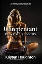 Unrepentant - Pray For Us Sinners ebook by Kristen Houghton