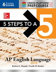 5 Steps to a 5: AP English Language 2017, Cross-Platform Edition ebook by Barbara L. Murphy,Estelle M. Rankin