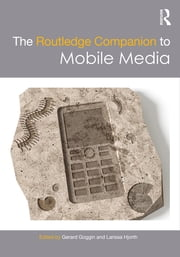 The Routledge Companion to Mobile Media ebook by Gerard Goggin,Larissa Hjorth