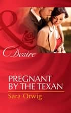 Pregnant by the Texan (Mills & Boon Desire) (Texas Cattleman's Club: After the Storm, Book 4) ebook by Sara Orwig