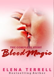 Blood Magic: The Complete Story ebook by Elena Terrell