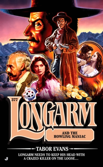 Longarm 377 - Longarm and the Howling Maniac ebook by Evans Tabor