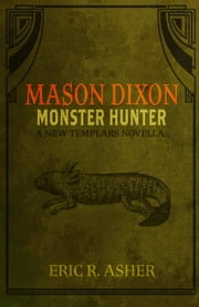 Mason Dixon - Monster Hunter - Mason Dixon, #1 ebook by Eric Asher