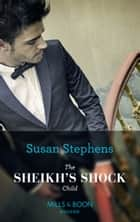 The Sheikh's Shock Child (Mills & Boon Modern) (One Night With Consequences, Book 42) ebook by Susan Stephens
