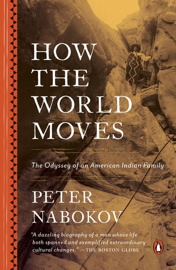 How the World Moves - The Odyssey of an American Indian Family ebook by Peter Nabokov