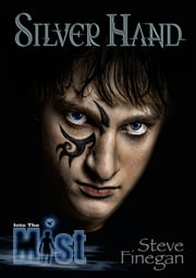 Into the Mist: Silver Hand ebook by Steve Finegan