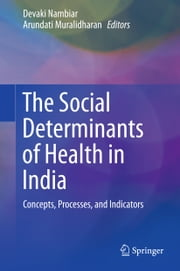 The Social Determinants of Health in India - Concepts, Processes, and Indicators ebook by Devaki Nambiar, Arundati Muralidharan