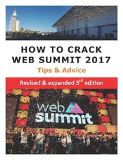 How to Crack Web Summit 2017: Tips & Advice - revised & expanded 3rd edition
