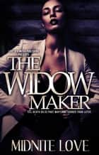 The Widow Maker - The Widow Maker, #1 ebook by Midnite Love