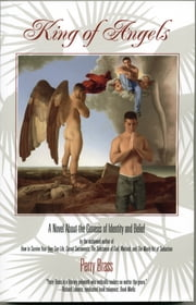 King of Angels, A Novel About the Genesis of Identity and Belief ebook by Perry Brass