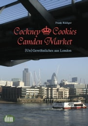 Cockney, Cookies, Camden Market ebook by Frank Rüdiger