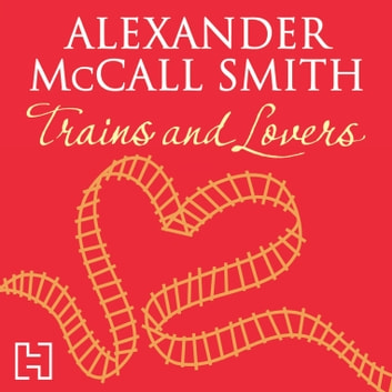 Trains and Lovers audiobook by Alexander McCall Smith
