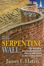 The Serpentine Wall ebook by James F. Harris