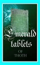 THE EMERALD TABLETS OF THOTH ebook by THOTH, Gabrielle de la Fair - editor