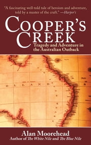 Cooper's Creek - Tragedy and Adventure in the Australian Outback ebook by Alan Moorehead