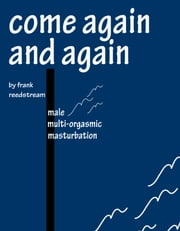 Come Again and Again - Male Multi-orgasmic Masturbation ebook by Frank Reedstream