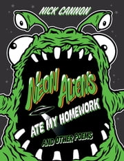 Neon Aliens Ate My Homework and Other Poems ebook by Nick Cannon,Nick Cannon,Art Mobb,caliFAWNia,Captain Kris,MAST,Mike P,Morf,Queen Andrea