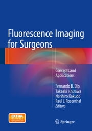 Fluorescence Imaging for Surgeons - Concepts and Applications ebook by Fernando D. Dip,Takeaki Ishizawa,Norihiro Kokudo,Raul Rosenthal