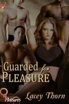 Guarded for Pleasure - Pleasures Series, Book Four ebook by Lacey Thorn