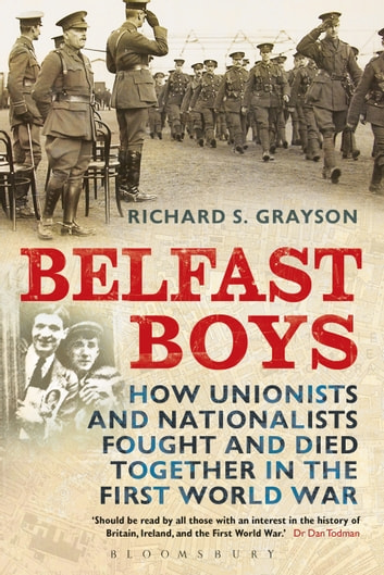 Belfast Boys - How Unionists and Nationalists Fought and Died Together in the First World War ebook by Professor Richard S. Grayson