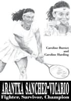 Arantxa Sanchez-Vicario ebook by Caroline Burnet