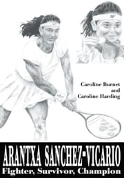Arantxa Sanchez-Vicario - Fighter, Survivor, Champion ebook by Caroline Burnet