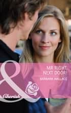 Mr Right, Next Door! (Mills & Boon Cherish) eBook by Barbara Wallace