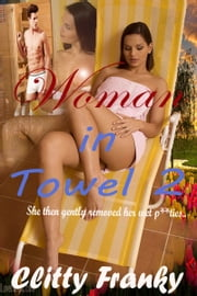Woman In Towel 2 (Linda's Seducing game) ebook by Clitty Franky