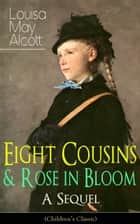 Eight Cousins & Rose in Bloom - A Sequel (Children's Classic) - A Story of Rose Campbell ebook by Louisa May Alcott