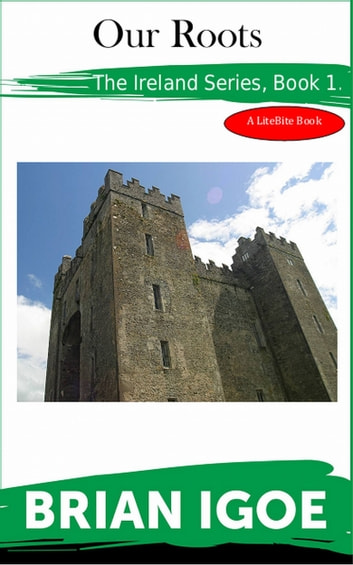 The Ireland Series Book 1: Our Roots. ebook by Brian Igoe