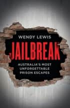 Jailbreak: Australia's Most Unforgettable Prison Escapes ebook by Wendy Lewis