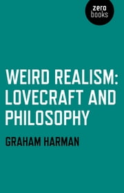 Weird Realism: Lovecraft and Philosophy - Lovecraft and Philosophy ebook by Graham Harman