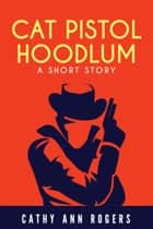 Cat Pistol Hoodlum ebook by Cathy Ann Rogers
