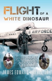 Flight of a White Dinosaur ebook by James Edward Harris