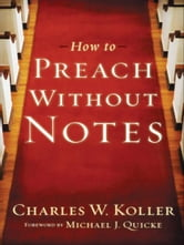 How to Preach without Notes ebook by Charles W. Koller