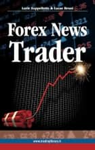 Forex News Trader ebook by Loris Zoppelletto, Lucas Bruni