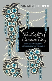 The Light of Common Day ebook by Lady Diana Cooper