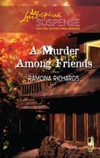 A Murder Among Friends (Mills & Boon Love Inspired) ebook by Ramona Richards