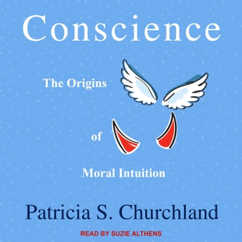 Conscience - The Origins of Moral Intuition audiobook by Patricia S. Churchland