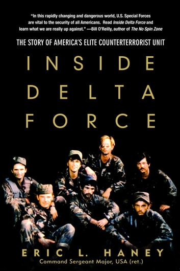 Inside Delta Force - The Story of America's Elite Counterterrorist Unit ebook by Eric Haney;